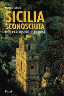 """Torna """"Sicilia sconosciuta"""" (Rizzoli) di Collura"""